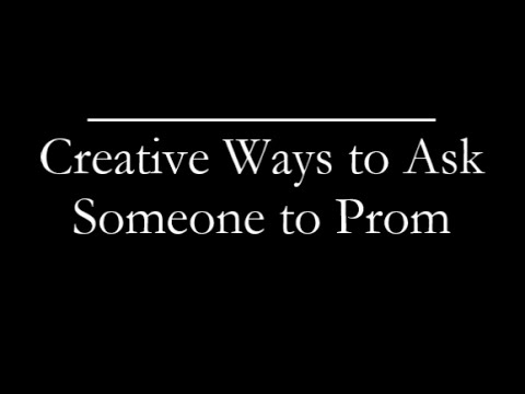 Creative Ways to Ask Someone to Prom