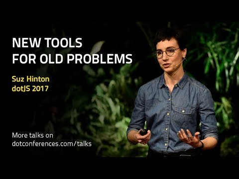 dotJS 2017 - Suz Hinton - New Tools for Old Problems