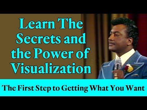 Learn the Secrets and the Power of Visualization (The First Step to Getting What You Want)