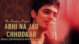 Abhi Na Jao - The Kroonerz Project   Feat. Bhavya Pandit & Abhay Jodhpurkar