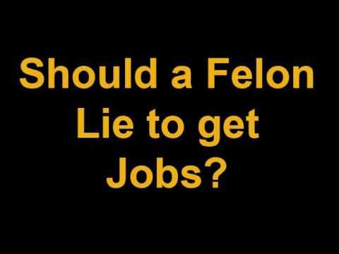 Should Felons Lie To Get Jobs
