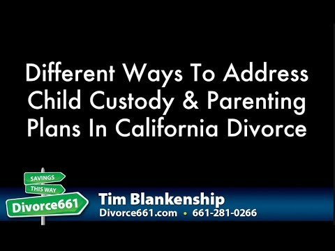 California Divorce Different Ways To Address Child Custody & Parenting Plans