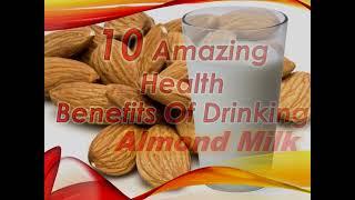 10 Amazing Health Benefits of Drinking Almond Milk