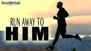 Run Away To Him | Bilal Assad