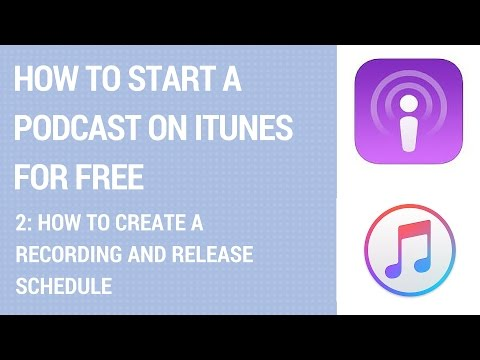 How To Start A Podcast On iTunes For Free - How To Create A Release And Recording Schedule