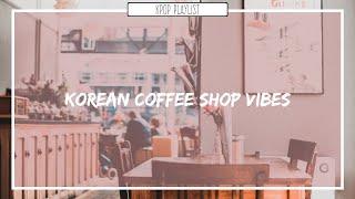 커피숍 ; Korean Coffee Shop Playlist ♪ Soft n