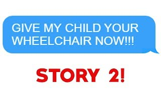 """r/Entitledparents - """"Give My Child Your Wheelchair NOW!"""" Story 2!"""