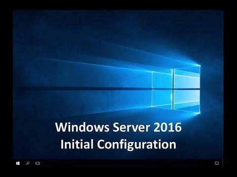 Windows Server 2016 - Initial Configuration