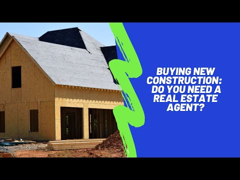 Buying New Construction:  Do You Need A Real Estate Agent?