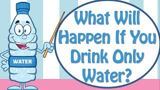 What Will Happen If You Drink Only Water? Benefits Of Drinking Water