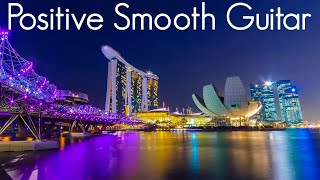 Positive Smooth Guitar | Smooth Jazz & Chill Vibes | Playlist to read, sleep & Study |