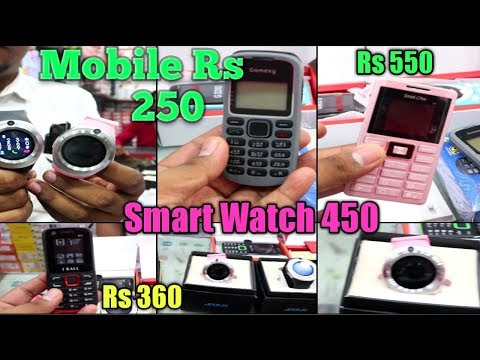 Mobile 250,Smart watch 450,mobile wholesale market delhi,cheap mobile