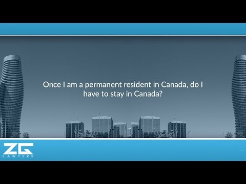 Once I am a permanent resident in Canada, do I have to stay in Canada?