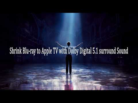 Shrink Blu ray to Apple TV with Dolby Digital 5.1 surround Sound
