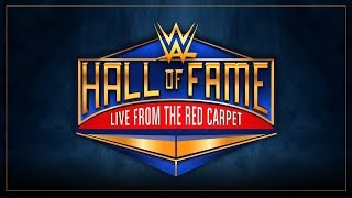 WWE Hall of Fame 2018 Red Carpet LIVE: April 6, 2018