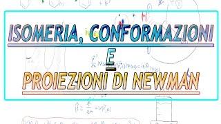 Isomeria, conformazioni e proiezioni di Newman || Chimica Organica
