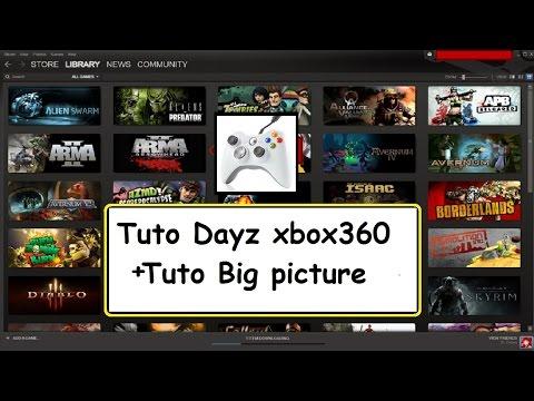 Tuto faire de votre pc une console steam + tuto dayz manette xbox360
