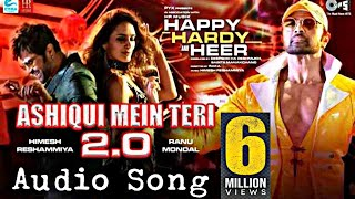 Audio Song, Ashiqui Me Teri 2.0 ft. Himesh Reshmiya,Ranu Mondol, Happy Hardy and Heer, Sonia