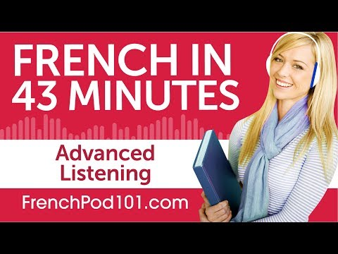 43 Minutes of Advanced French Listening Comprehension