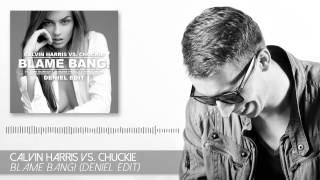 Calvin Harris vs. Chuckie - Blame Bang! (Deniel Edit)