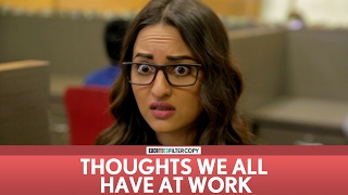 FilterCopy | Thoughts We All Have At Work | Ft. Sonakshi Sinha