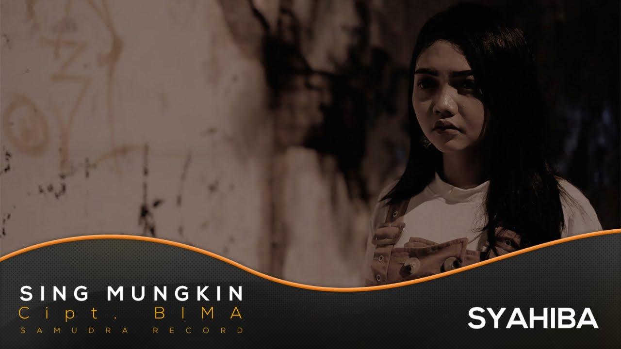 Sing Mungkin - Syahiba Saufa