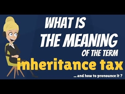 What is INHERITANCE TAX? What does INHERITANCE TAX mean? INHERITANCE TAX meaning & explanation