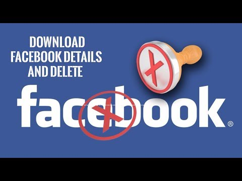 How to download Facebook details and delete Facebook Account.