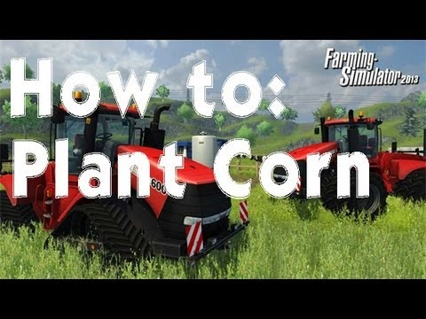 Farming Simulator 2013 How to: Plant Corn