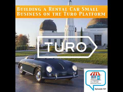 Building a Rental Car Small Business on the Turo Platform –Small Business Show 141