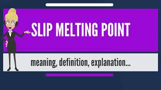 What is SLIP MELTING POINT? What does SLIP MELTING POINT mean? SLIP MELTING POINT meaning
