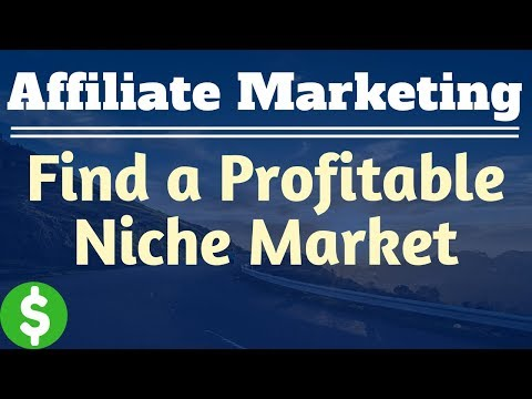 How Do You Find A Profitable Niche Market for Affiliate Marketing?