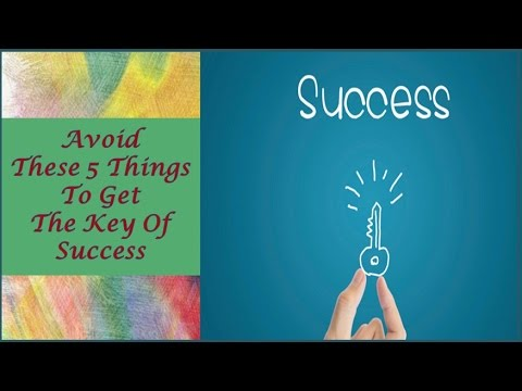 Avoid These 5 Things to get the key of success