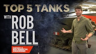 Top 5 Tanks | Institution of Mechanical Engineers and Rob Bell | The Tank Museum