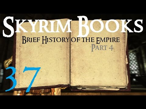 Skyrim Books 37 : A Brief History of the Empire - Part 4