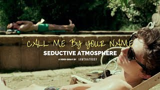 The Seductive Atmosphere of CALL ME BY YOUR NAME (2017) - A Video Essay