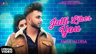 Jatti  Likes You ( Lyrical Video ) Aman Jaluria | New Romatic Songs 2019 | Latest Romatic Songs 2019