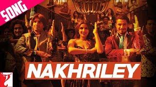 Nakhriley Song  Kill Dil  Ranveer Singh  Parineeti Chopra  Shankar Mahadevan  Gulzar
