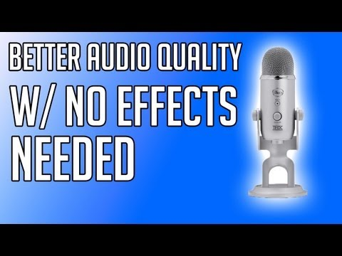 How To Get Better Blue Yeti Quality WITHOUT Accessories/Effects