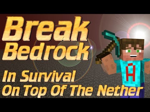 Minecraft: How to Get On Top of the Nether & How to Break Bedrock in Survival Minecraft Tutorial
