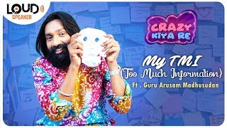 My #TMI ( Too Much Information ) ft Madhusudan Guruarusam | Crazy Kiya Re | LoudSpeaker