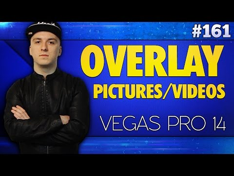 Vegas Pro 14: How To Overlay Pictures/Videos - Tutorial #161