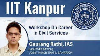 Workshop on Career in Civil Services   IIT KANPUR   Gaurang Rathi (IAS) & Surjit Gautam (IRS-IT)