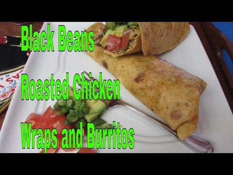 Black Beans, Roasted Chicken Wraps and Burritos