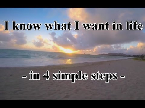 I KNOW WHAT I WANT IN LIFE - 4 EASY STEPS - MOTIVATIONAL