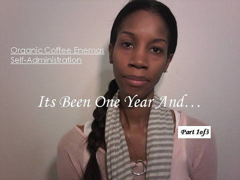 1 Year Update- Orgnanic Coffee Enema Experience  part 1/3
