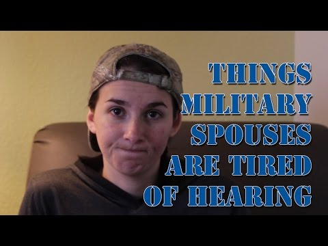 Things military spouses are tired of hearing