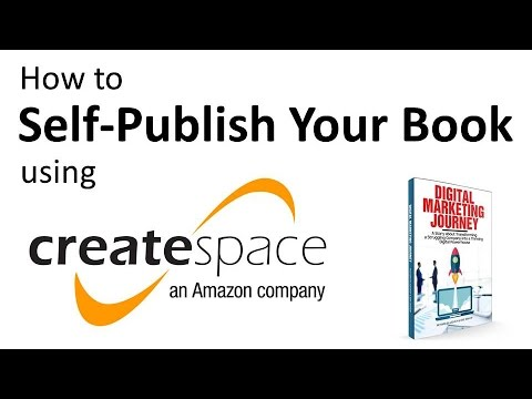 How to Self-Publish Your Book using CreateSpace by Amazon