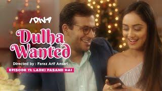 iDIVA - Dulha Wanted Episode 11 | Ladki Pasand Hai | Web Series Ft. Tridha Choudhary