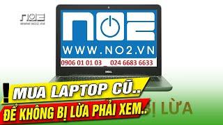Chọn mua laptop cũ để không bị lừa